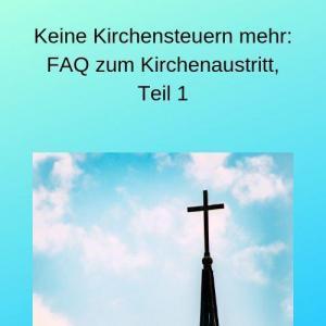 Keine Kirchensteuern mehr FAQ zum Kirchenaustritt, Teil 1