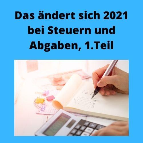 Das ändert sich 2021 bei Steuern und Abgaben, 1. Teil ...