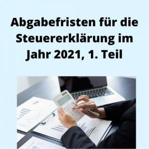 Abgabefristen für die Steuererklärung im Jahr 2021, 1. Teil