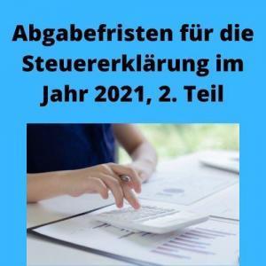 Abgabefristen für die Steuererklärung im Jahr 2021, 2. Teil