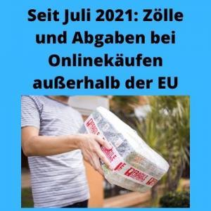 Seit Juli 2021 Zölle und Abgaben bei Onlinekäufen außerhalb der EU